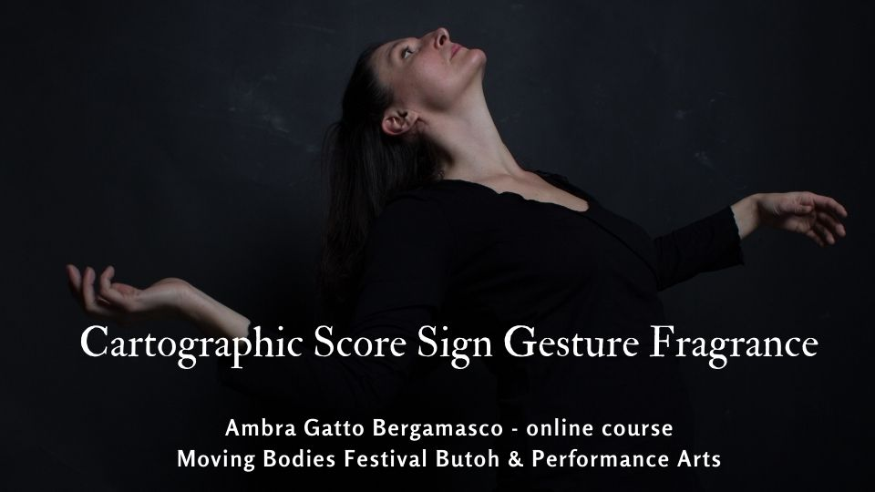 Cartographic Score – Sign Gesture Fragrance – Online dance movement processual choreographic dramaturgy